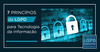 7 princípios da LGPD para Tecnologia da Informação