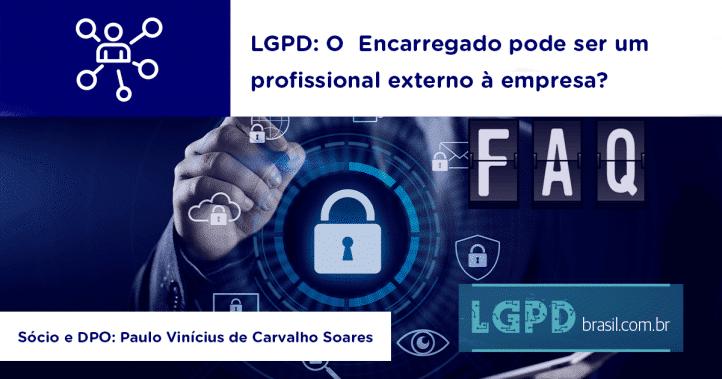 LGPD: O Encarregado pode ser um profissional externo à empresa?