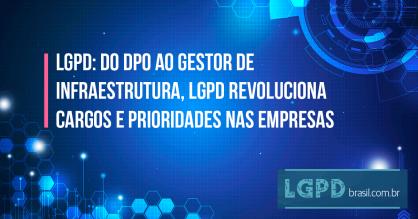 Do DPO ao gestor de infraestrutura, LGPD revoluciona cargos e prioridades nas empresas