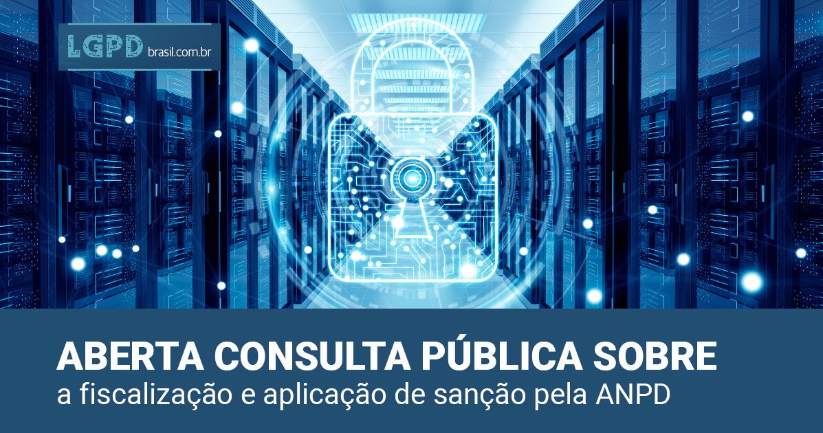 Já está aberta consulta pública sobre a fiscalização e aplicação de sanção pela ANPD